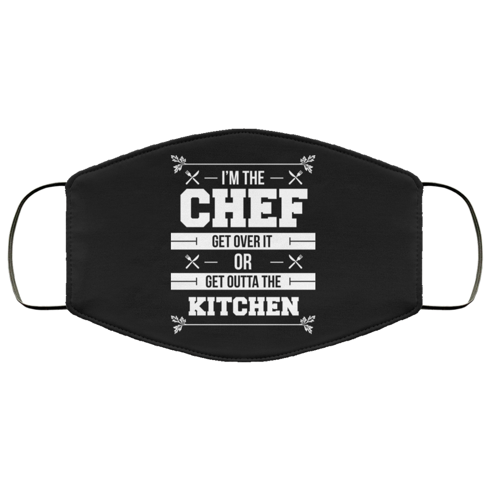I'm The Chef Get Over It Or Get Outta The Kitchen - Chef Face Mask