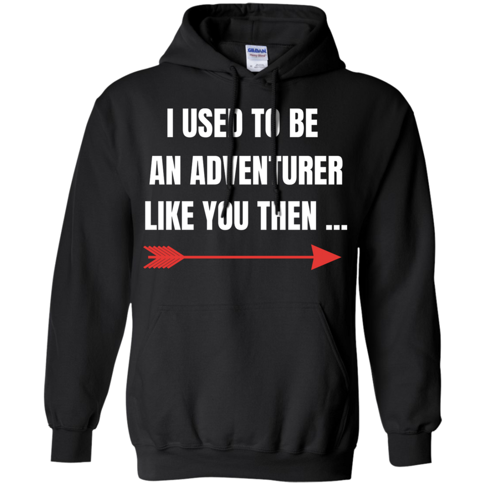 I Used To Be An Adventurer Like You Then... Fantasy RPG Video Gamer Pullover Hoodie 8 oz.