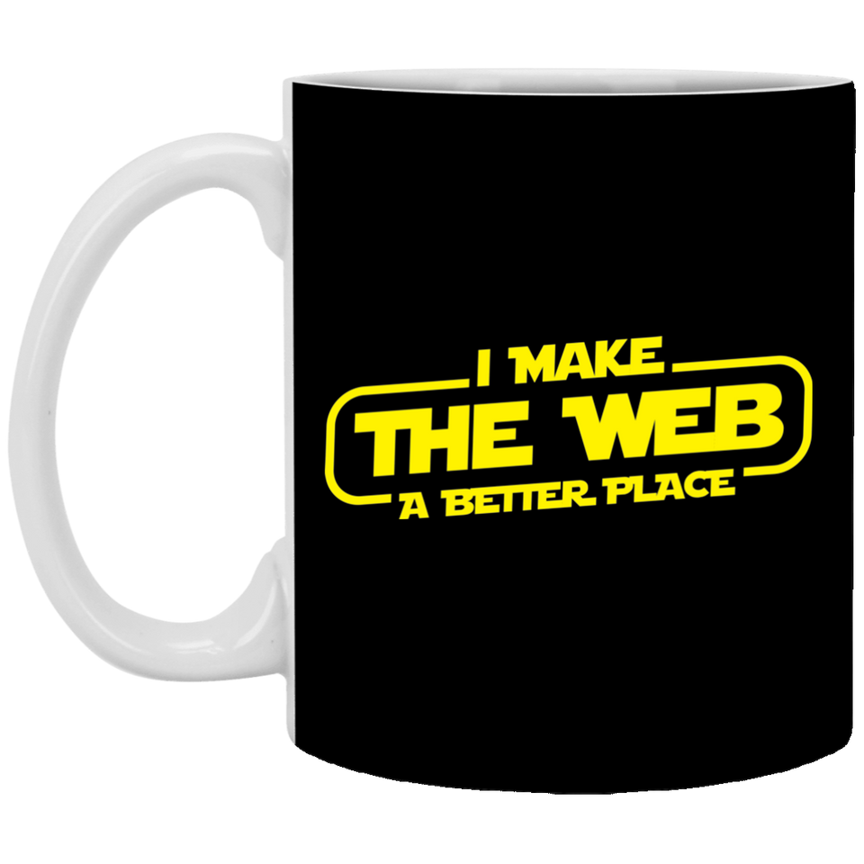 I Make The Web A Better Place - Web Designer/Web Developer 11 oz. White Mug