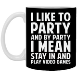 I Like To Party And By Party I Mean Stay In And Play Video Games 11 oz. White Mug I Like To Party And By Party I Mean Stay In And Play Video Games 11 oz. White Mug