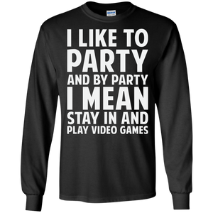 I Like To Party And By Party I Mean Stay In And Play Video Games Shirt I Like To Party And By Party I Mean Stay In And Play Video Games Shirt