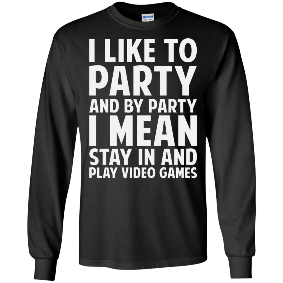 I Like To Party And By Party I Mean Stay In And Play Video Games Shirt