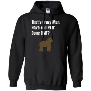 That's Crazy Man Have You Ever Done DMT? Pullover Hoodie 8 oz.