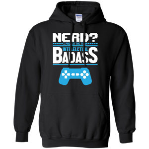 Nerd? I Prefer The Term Intellectual Badass - Video Gaming Shirt Nerd? I Prefer The Term Intellectual Badass