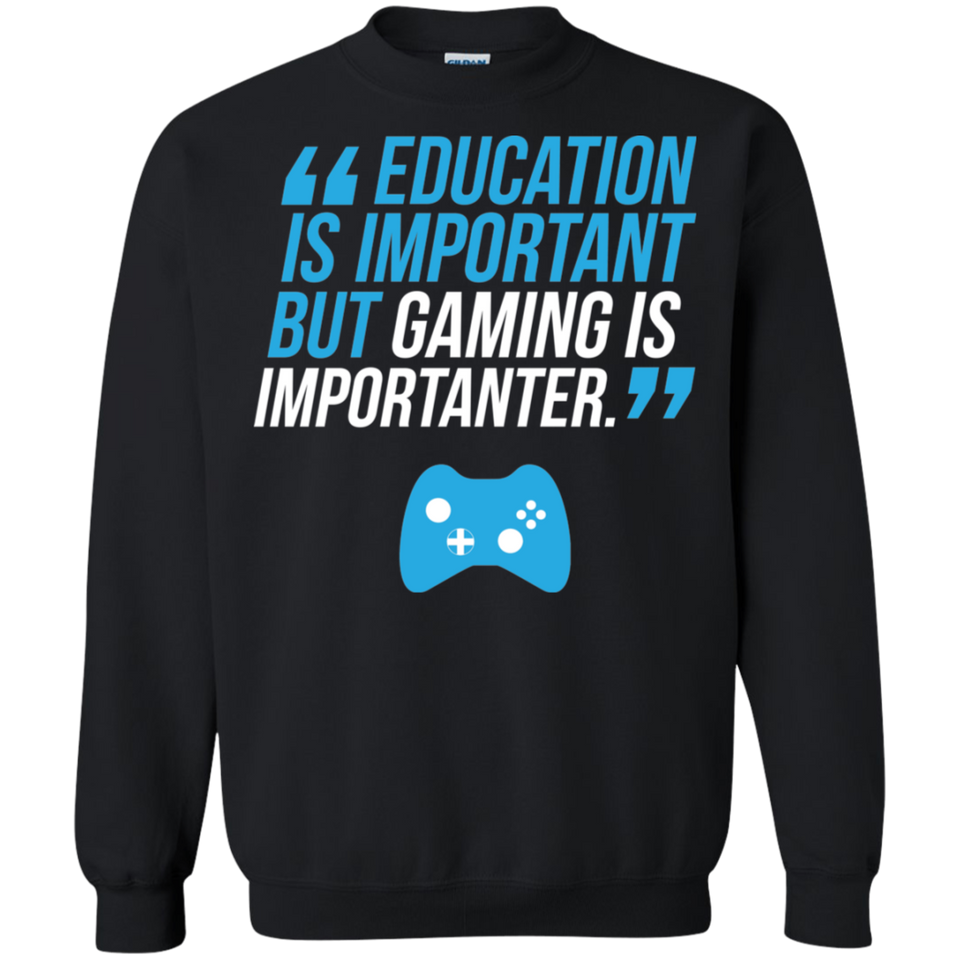 Education Is Important But Gaming Is Importanter - Video Gamer Crewneck Pullover Sweatshirt  8 oz.