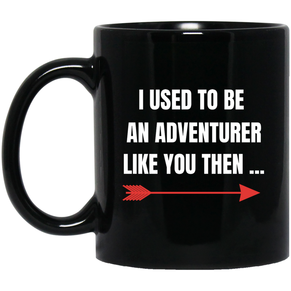 I Used To Be An Adventurer Like You Then 11 oz. Black Mug