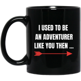 I Used To Be An Adventurer Like You Then 11 oz. Black Mug I Used To Be An Adventurer Like You Then 11 oz. Black Mug
