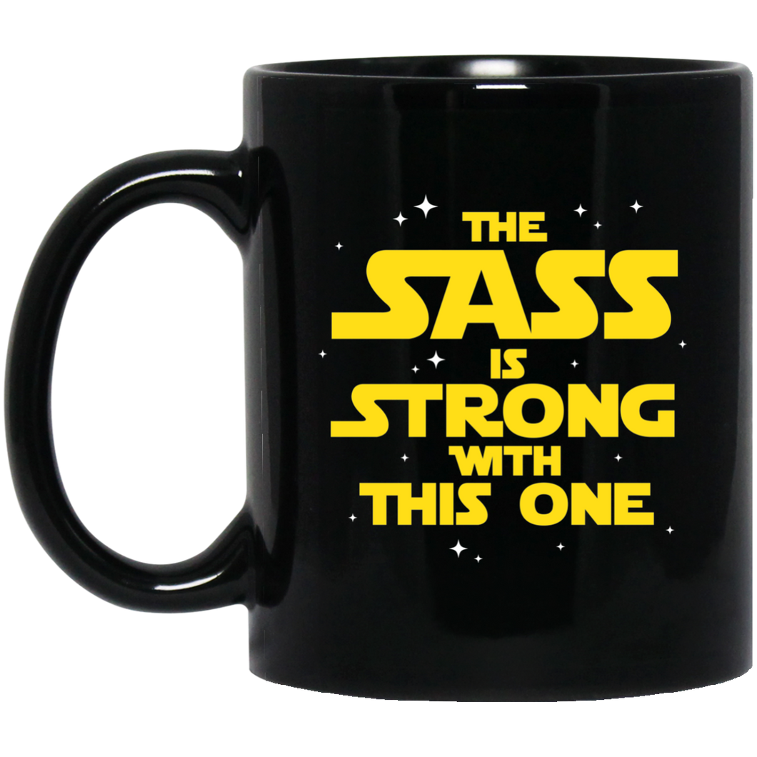 The Sass Is Strong With This One 11 oz. Black Mug