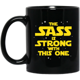 The Sass Is Strong With This One 11 oz. Black Mug The Sass Is Strong With This One 11 oz. Black Mug