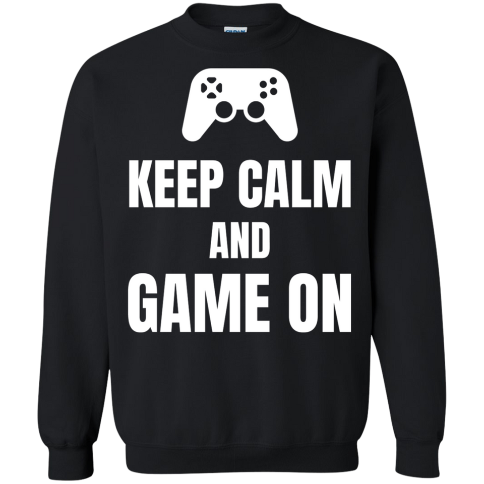 Keep Calm And Game On Video Gaming Crewneck Pullover Sweatshirt  8 oz.