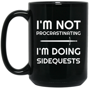 I'm Not Procrastinating I'm Doing Side Quests 15 oz Mug I'm Not Procrastinating I'm Doing Side Quests 15 oz Mug