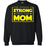 The Force Is Strong With This Mom - Mothers Crewneck Pullover Sweatshirt  8 oz. The Force Is Strong With This Mom - Mothers Crewneck Pullover Sweatshirt  8 oz.