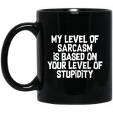 My Level Of Sarcasm Is Based On Your Level Of Stupidity 11 oz. Black Mug My Level Of Sarcasm Is Based On Your Level Of Stupidity 11 oz. Black Mug