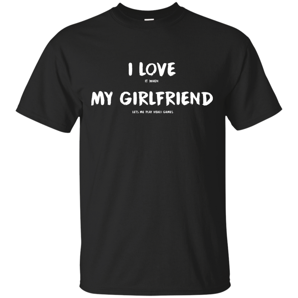 I Love It When My Girlfriend Lets Me Play Video Games - Video Gaming Shirt