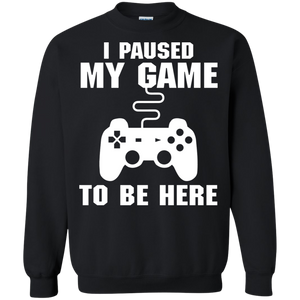 I Paused My Game To Be Here Video Gamer Crewneck Pullover Sweatshirt  8 oz. I Paused My Game To Be Here Video Gamer Crewneck Pullover Sweatshirt  8 oz.