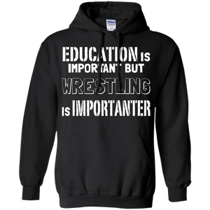 Education Is Important But Wrestling Is Importanter Pullover Hoodie 8 oz. Education Is Important But Wrestling Is Importanter Pullover Hoodie 8 oz.