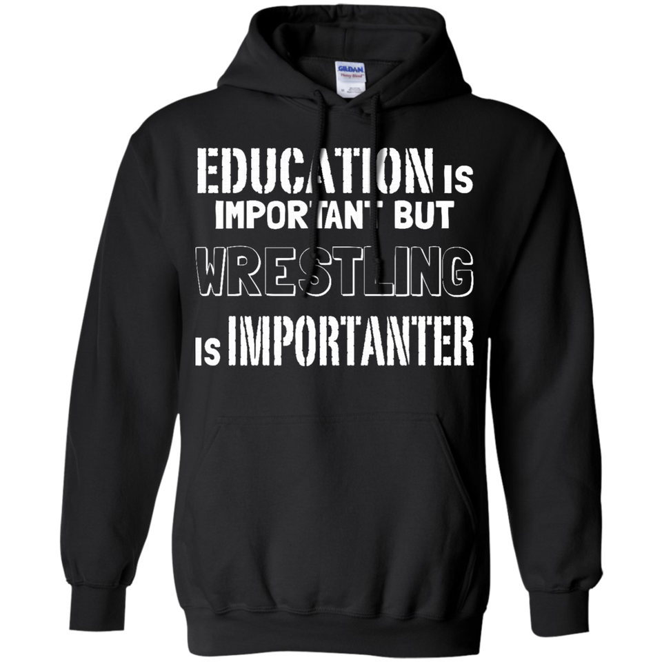 Education Is Important But Wrestling Is Importanter Pullover Hoodie 8 oz.