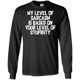 My Level Of Sarcasm Is Based On Your Level Of Stupidity Shirt My Level Of Sarcasm