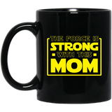 The Force Is Strong With This Mom 11 oz. Black Mug The Force Is Strong With This Mom 11 oz. Black Mug