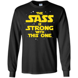 The Sass Is Strong With This One LS Ultra Cotton T-Shirt Sass Sassy