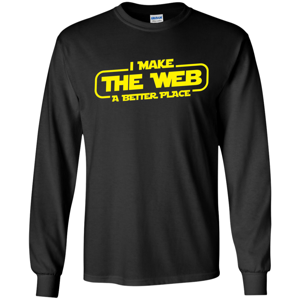 I Make The Web A Better Place - Web Designer/Web Developer Shirt