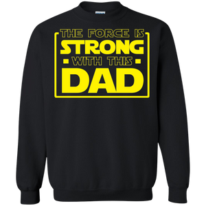 The Force Is Strong With This Dad Crewneck Pullover Sweatshirt  8 oz. The Force Is Strong With This Dad Crewneck Pullover Sweatshirt  8 oz.