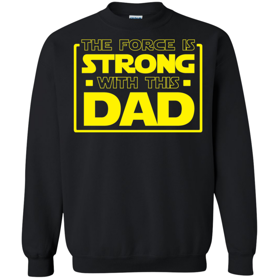 The Force Is Strong With This Dad Crewneck Pullover Sweatshirt  8 oz.