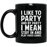 I Like To Party And By Party I Mean Stay In And Play Video Games 11 oz. Black Mug I Like To Party And By Party I Mean Stay In And Play Video Games 11 oz. Black Mug