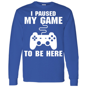 I Paused My Game To Be Here Video Gamer Shirt I Paused My Game To Be Here Video Gamer Shirt