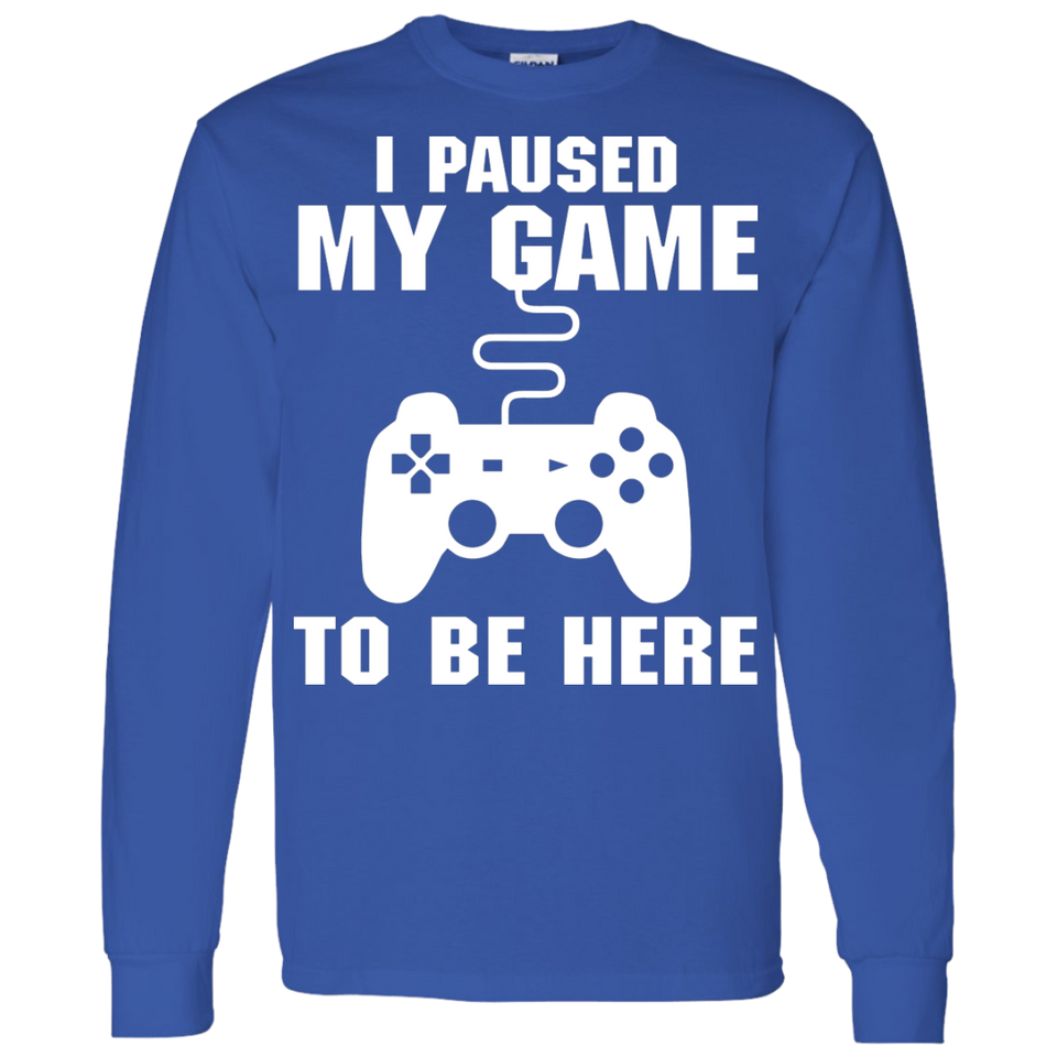 I Paused My Game To Be Here Video Gamer Shirt