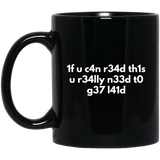If You Can Read This You Need To Get Laid 11 oz. Black Mug If You Can Read This You Need To Get Laid 11 oz. Black Mug