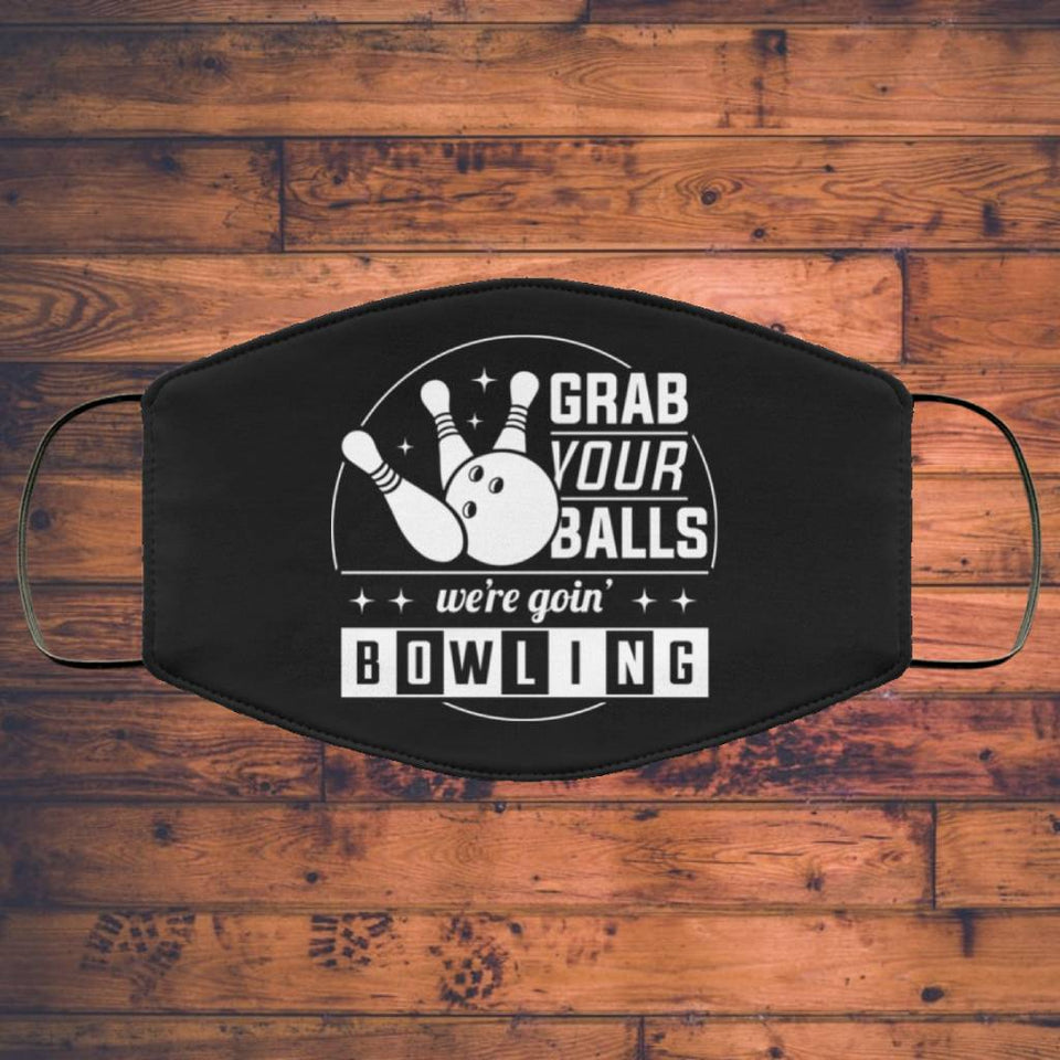 Grab Your Balls We're Going Bowling - Bowling Lover FMA Face Mask