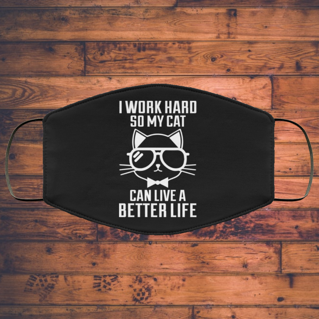 I Work Hard So My Cat Can Live A Better Life - Cat Lover - Cats Face Mask