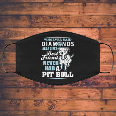 Whoever Said Diamonds Are A Girl's Best Friend Never Had A Pitbull - Pitbulls FMA Face Mask