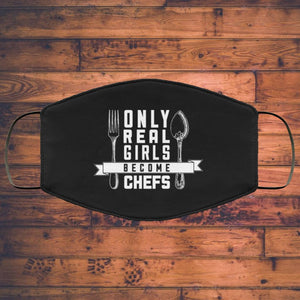 Only Real Girls Become Chefs - Chef Face Mask