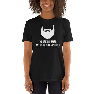 Excuse Me My Eyes Are Up Here - Beard Beards Unisex T-Shirt Excuse Me My Eyes Are Up Here - Beard Beards Unisex T-Shirt