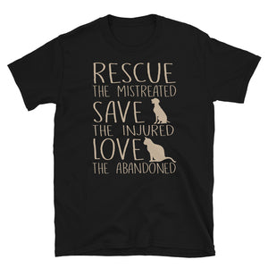 Rescue The Mistreated Save The Injured Love The Abandoned - Dogs & Cats Lovers Unisex T-Shirt Rescue The Mistreated Save The Injured Love The Abandoned - Dogs & Cats Lovers Unisex T-Shirt