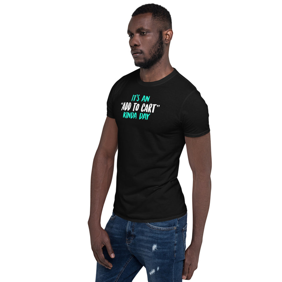It's An Add To Cart Kinda Day Unisex T-Shirt