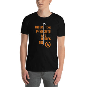Theoretical Physicists Are Heroes Too Unisex T-Shirt half life game games videogame videogames video game video games
