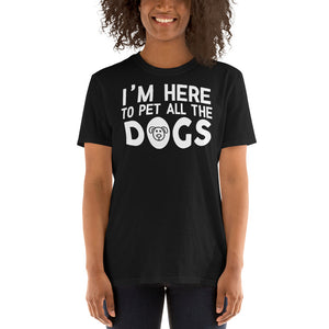 I'm Here To Pet All The Dogs - Dog Lover Unisex T-Shirt dog dogs dog lover puppy puppies dog dogs dog lover shirt dog t shirt, dog mom shirt, funny dog shirts,