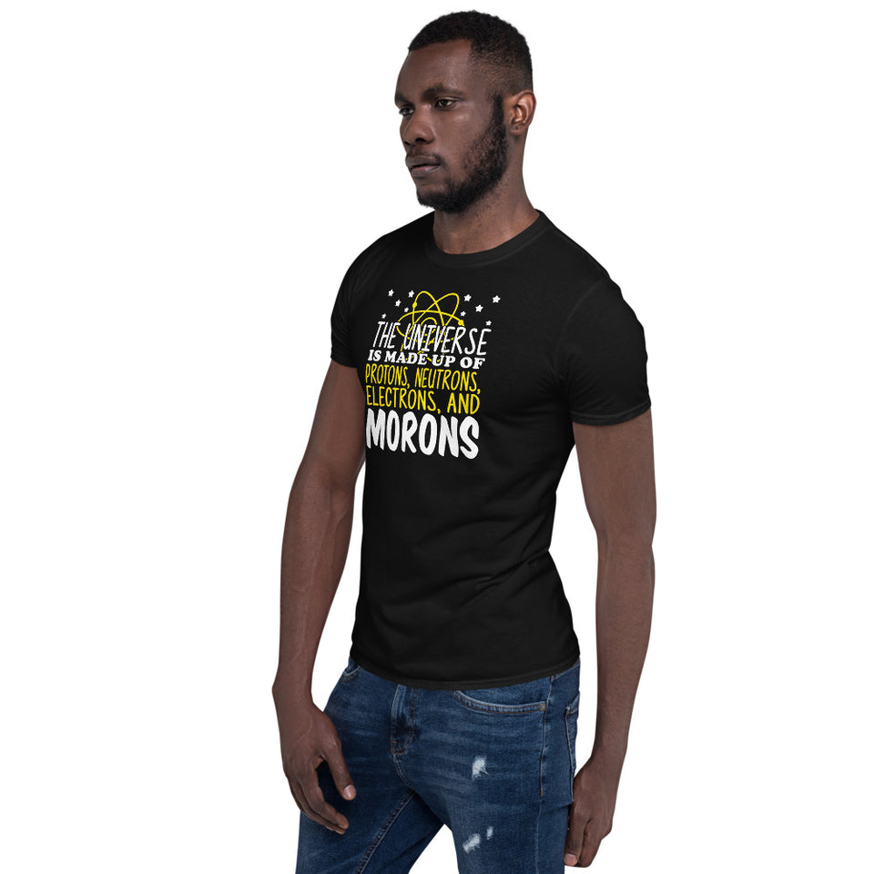 The Universe Is Made Up Of Protons Electrons And Morons Unisex T-Shirt
