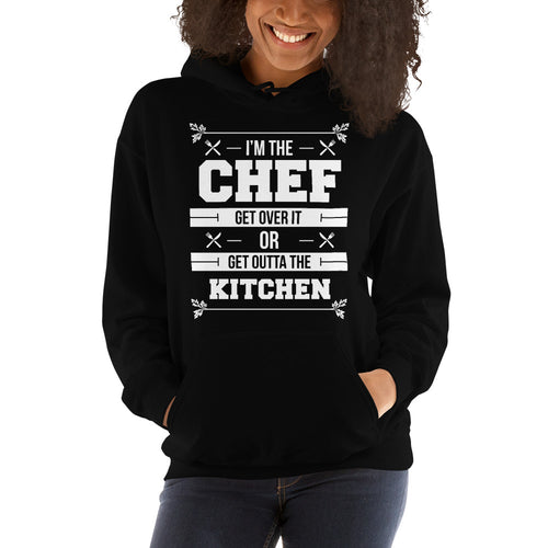 I'm The Chef Get Over It Or Get Outta The Kitchen Unisex Hoodie