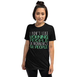 I Don't Like Morning People Or Mornings Or People Unisex T-Shirt not a morning person shirt