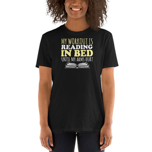 My Workout Is Reading In Bed Until My Arm Hurts - Books Unisex T-Shirt reading shirt, book shirt, book lover t shirt