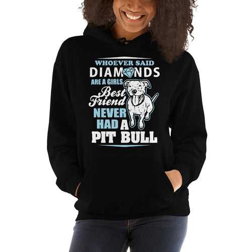 Whoever Said Diamonds Are A Girl's Best Friend Never Had A Pitbull Unisex Hoodie