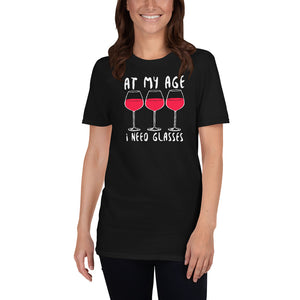 At My Age I Need Glasses - Wine Lover Unisex T-Shirt wine shirt, wine t shirts