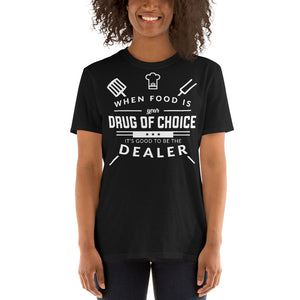 When Food Is Your Drug of Choice It's Good To Be The Dealer - Chef Unisex T-Shirt When Food Is Your Drug of Choice It's Good To Be The Dealer - Chef Unisex T-Shirt