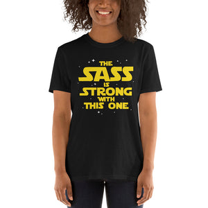 The Sass Is Strong With This One Unisex T-Shirt sass sassy sarcasm sarcastic shirt