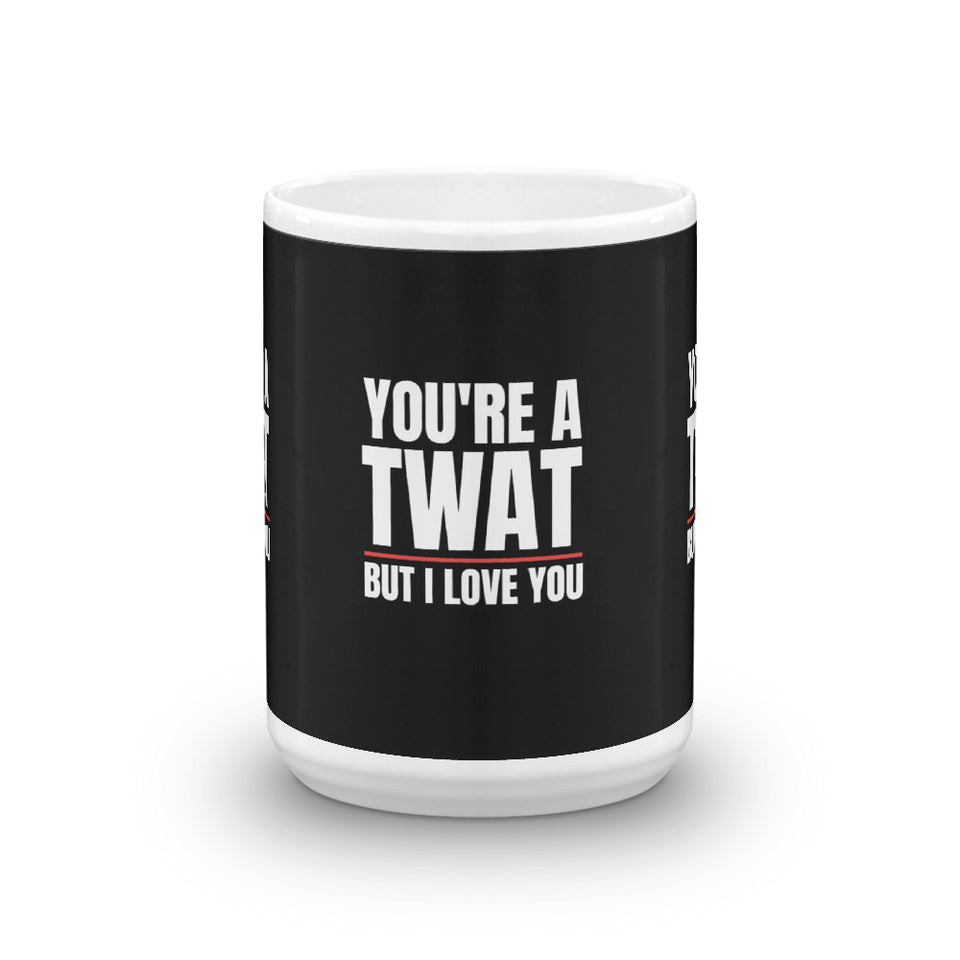 You're A Twat But I Love You Rude Funny Mug