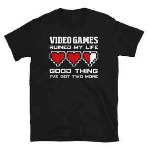 Video Games Ruined My Life Good Thing I've Two More Unisex T-Shirt gaming shirt, gaming tshirt, gaming t shirt, game shirt, game tshirt, game t shirt,